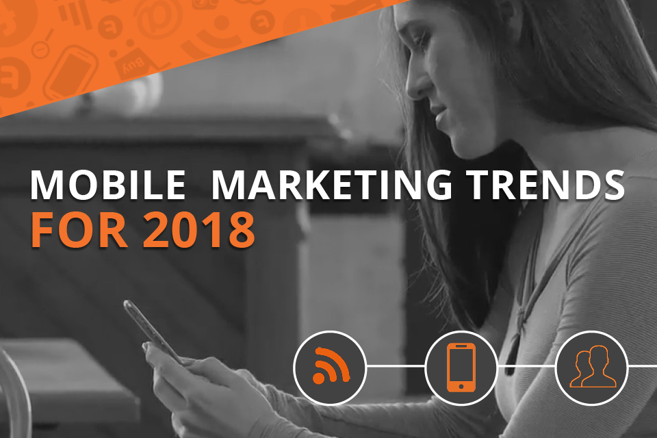 mobile marketing trends 2018