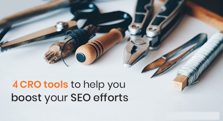 4 Most Prominent CRO Tools To Intensify Your SEO Efforts