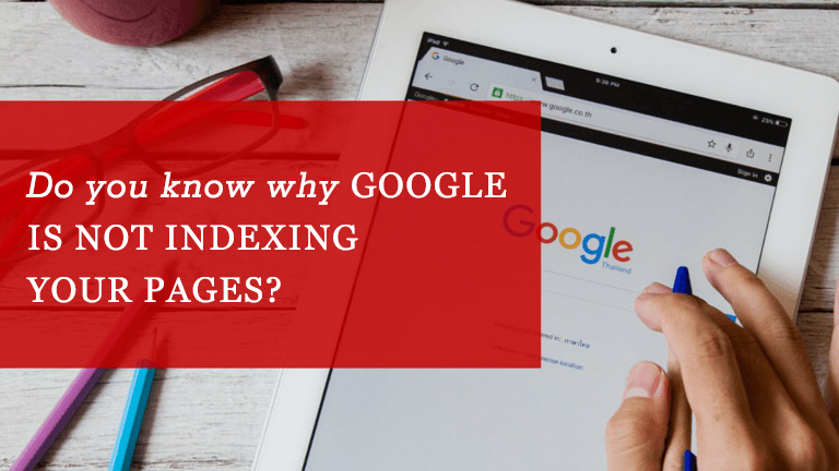 Do You Know Why Google Is Not Indexing Your Pages?