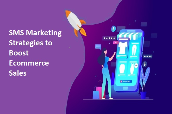 SMS Marketing Strategies to Boost Ecommerce Sales