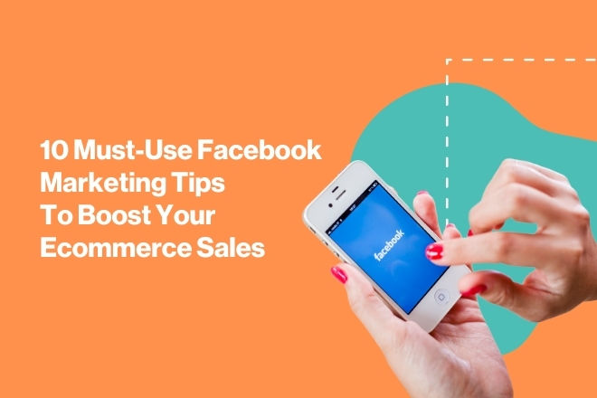 10 Facebook Marketing Tips That Boost Ecommerce Sales