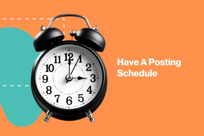 Have A Posting Schedule